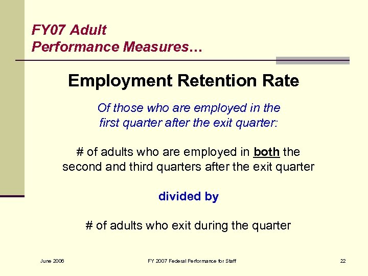 FY 07 Adult Performance Measures… Employment Retention Rate Of those who are employed in