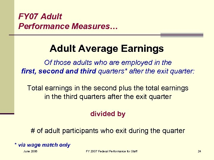 FY 07 Adult Performance Measures… Adult Average Earnings Of those adults who are employed