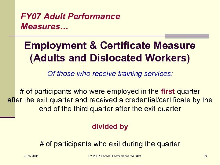 FY 07 Adult Performance Measures… Employment & Certificate Measure (Adults and Dislocated Workers) Of