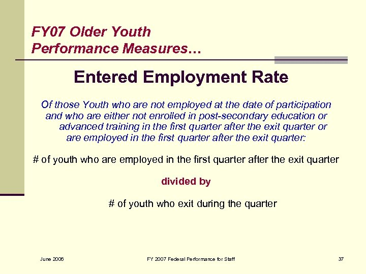 FY 07 Older Youth Performance Measures… Entered Employment Rate Of those Youth who are