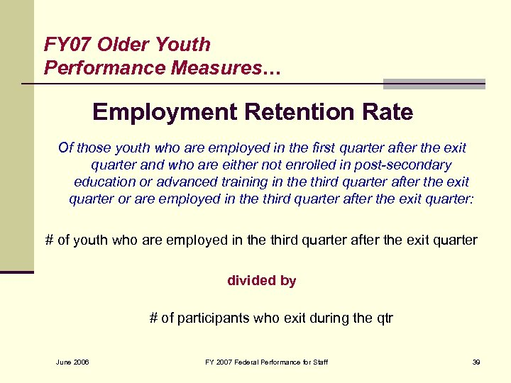 FY 07 Older Youth Performance Measures… Employment Retention Rate Of those youth who are