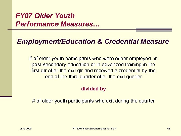 FY 07 Older Youth Performance Measures… Employment/Education & Credential Measure # of older youth