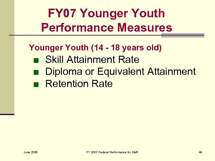 FY 07 Younger Youth Performance Measures Younger Youth (14 - 18 years old) ■