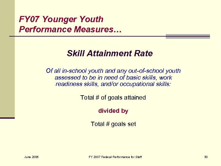 FY 07 Younger Youth Performance Measures… Skill Attainment Rate Of all in-school youth and