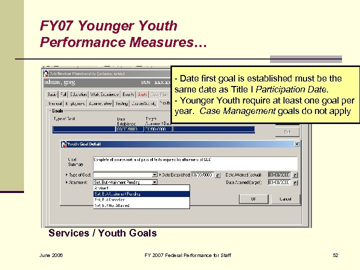 FY 07 Younger Youth Performance Measures… - Date first goal is established must be