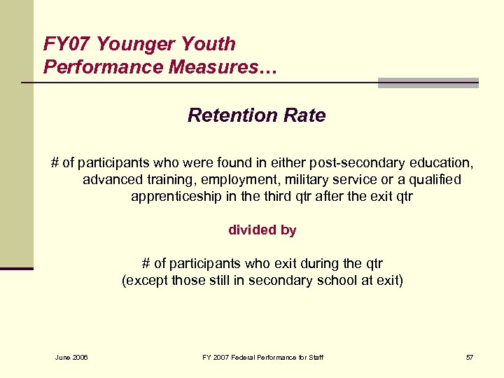 FY 07 Younger Youth Performance Measures… Retention Rate # of participants who were found