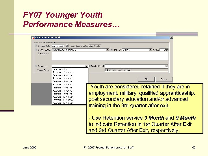 FY 07 Younger Youth Performance Measures… -Youth are considered retained if they are in