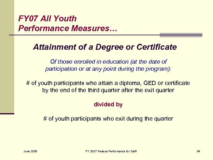 FY 07 All Youth Performance Measures… Attainment of a Degree or Certificate Of those