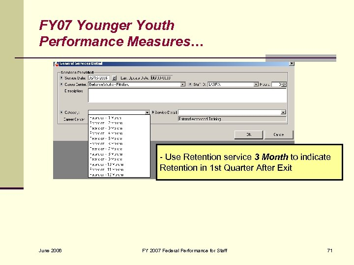 FY 07 Younger Youth Performance Measures… - Use Retention service 3 Month to indicate