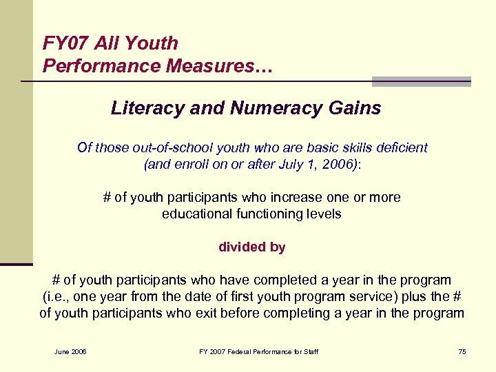 FY 07 All Youth Performance Measures… Literacy and Numeracy Gains Of those out-of-school youth