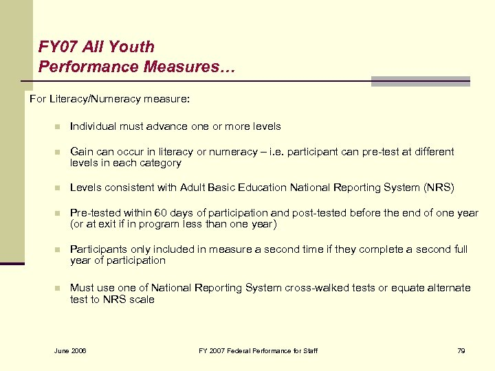 FY 07 All Youth Performance Measures… For Literacy/Numeracy measure: n Individual must advance one
