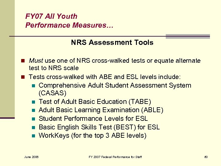 FY 07 All Youth Performance Measures… NRS Assessment Tools n Must use one of