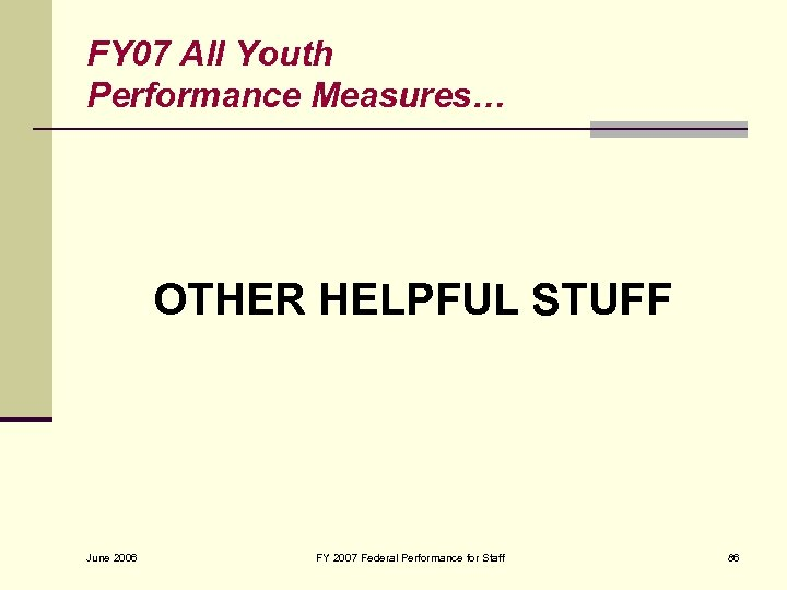 FY 07 All Youth Performance Measures… OTHER HELPFUL STUFF June 2006 FY 2007 Federal