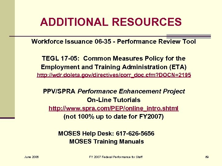 ADDITIONAL RESOURCES Workforce Issuance 06 -35 - Performance Review Tool TEGL 17 -05: Common