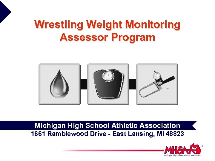 Wrestling Weight Monitoring Assessor Program Michigan High School Athletic Association 1661 Ramblewood Drive -