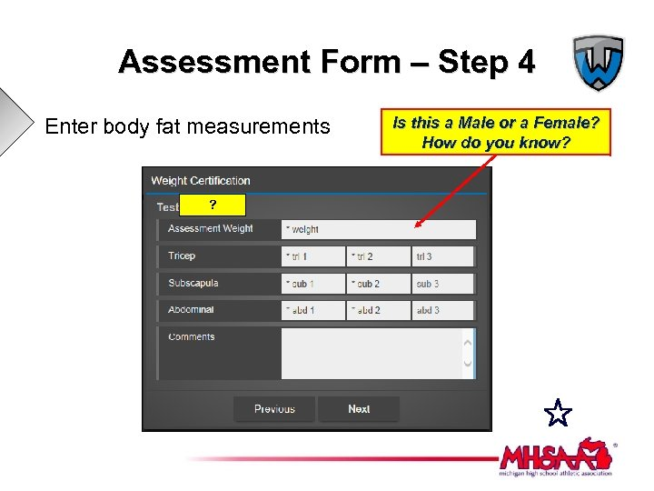 Assessment Form – Step 4 Enter body fat measurements ? Is this a Male
