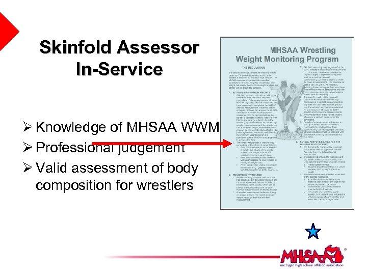 Skinfold Assessor In-Service Ø Knowledge of MHSAA WWMP Ø Professional judgement Ø Valid assessment