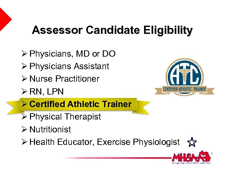 Assessor Candidate Eligibility Ø Physicians, MD or DO Ø Physicians Assistant Ø Nurse Practitioner