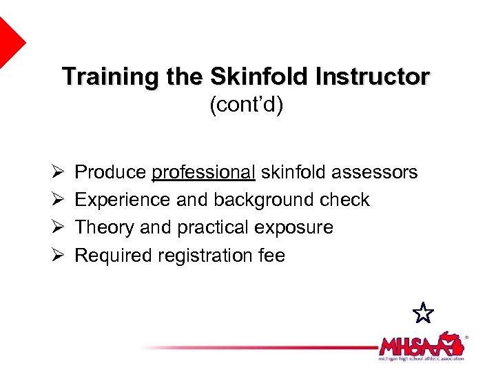 Training the Skinfold Instructor (cont'd) Ø Ø Produce professional skinfold assessors Experience and background
