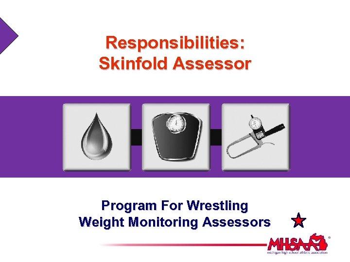 Responsibilities: Skinfold Assessor Program For Wrestling Weight Monitoring Assessors