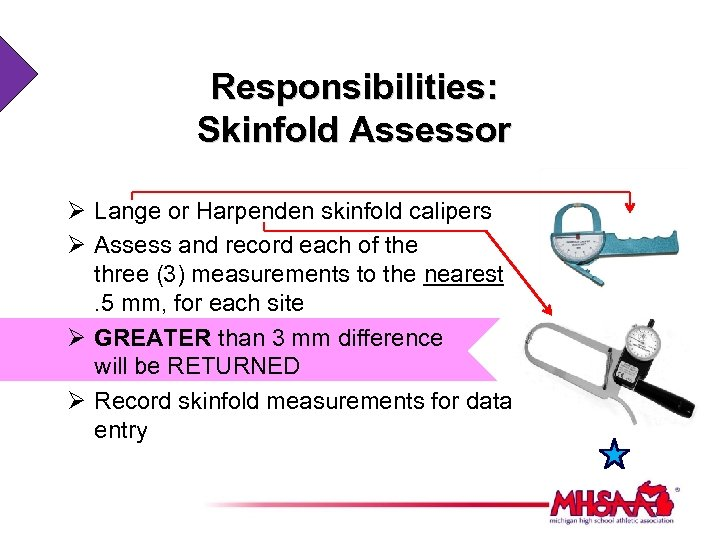 Responsibilities: Skinfold Assessor Ø Lange or Harpenden skinfold calipers Ø Assess and record each