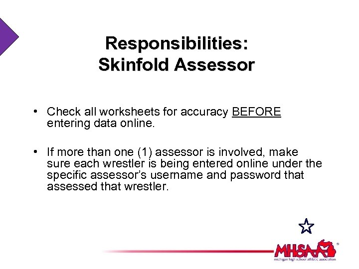 Responsibilities: Skinfold Assessor • Check all worksheets for accuracy BEFORE entering data online. •