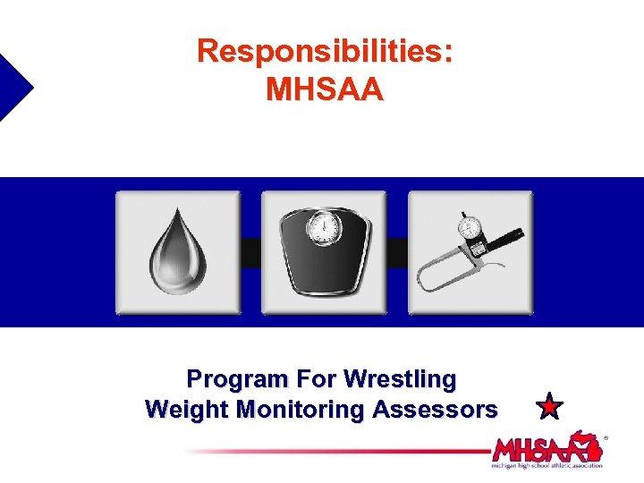 Responsibilities: MHSAA Program For Wrestling Weight Monitoring Assessors