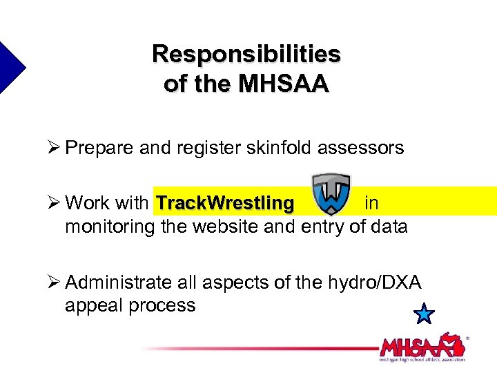 Responsibilities of the MHSAA Ø Prepare and register skinfold assessors Ø Work with Track.