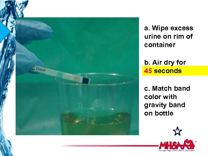 a. Wipe excess urine on rim of container b. Air dry for 45 seconds