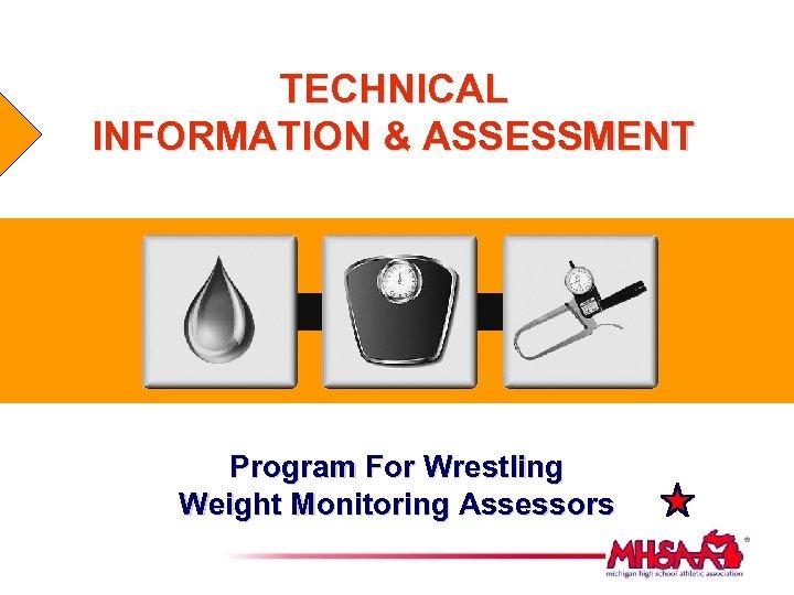 TECHNICAL INFORMATION & ASSESSMENT Program For Wrestling Weight Monitoring Assessors