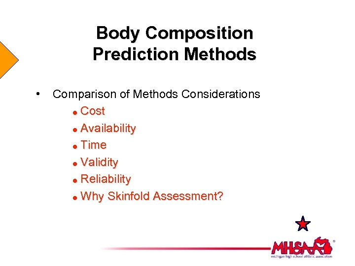 Body Composition Prediction Methods • Comparison of Methods Considerations = Cost = Availability =