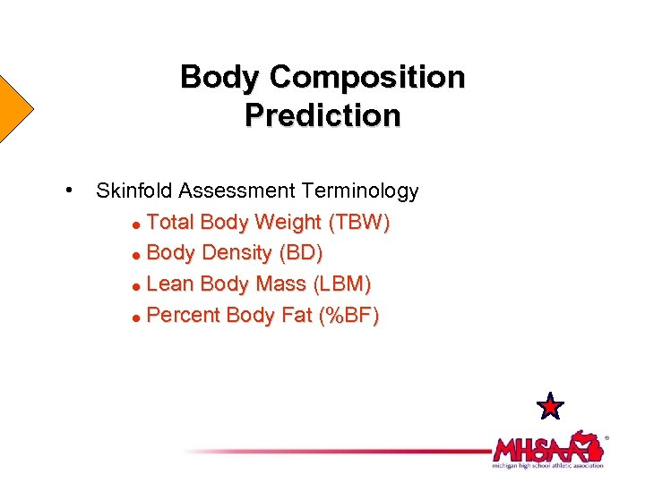 Body Composition Prediction • Skinfold Assessment Terminology = Total Body Weight (TBW) = Body