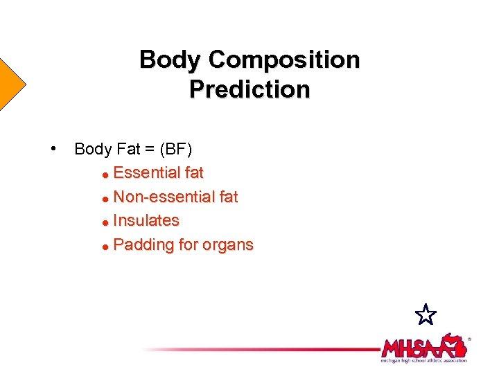 Body Composition Prediction • Body Fat = (BF) = Essential fat = Non-essential fat