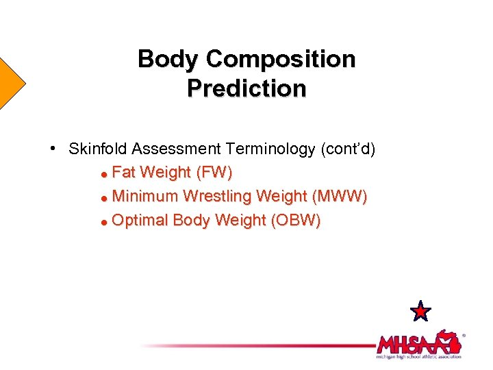 Body Composition Prediction • Skinfold Assessment Terminology (cont'd) = Fat Weight (FW) = Minimum