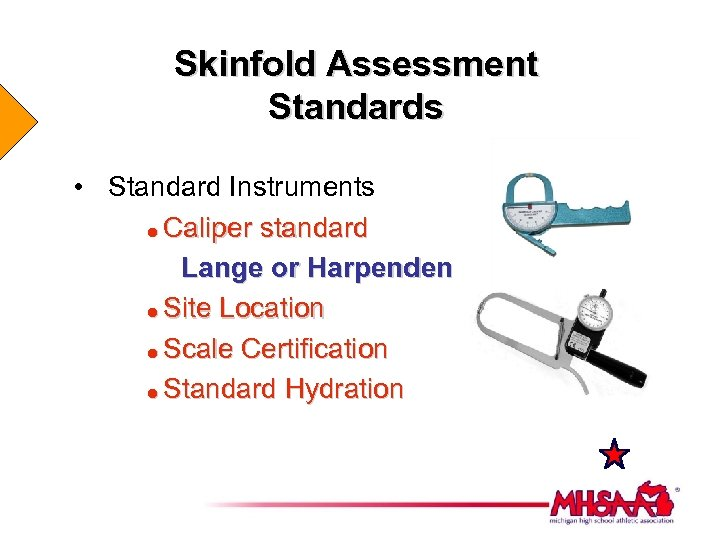 Skinfold Assessment Standards • Standard Instruments = Caliper standard Lange or Harpenden = Site