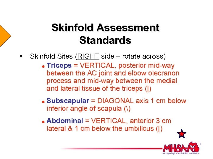 Skinfold Assessment Standards • Skinfold Sites (RIGHT side – rotate across) = Triceps =