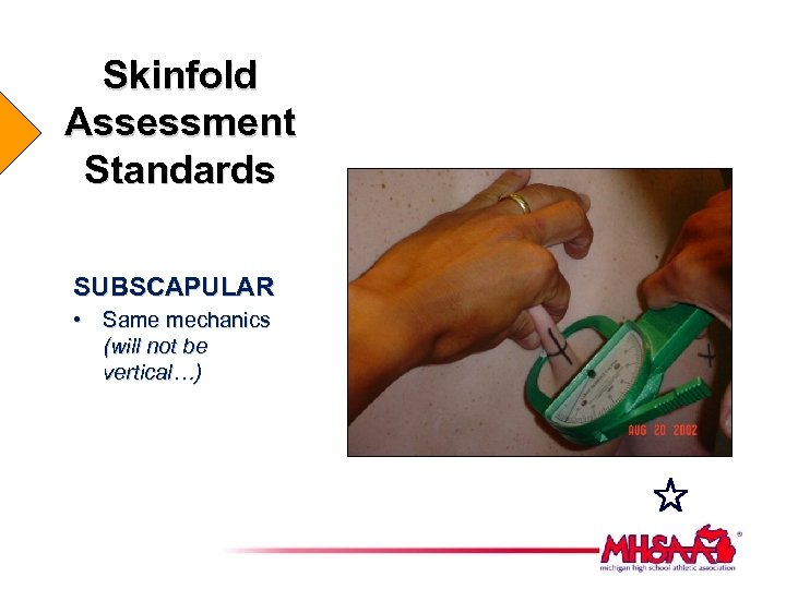 Skinfold Assessment Standards SUBSCAPULAR • Same mechanics (will not be vertical…)