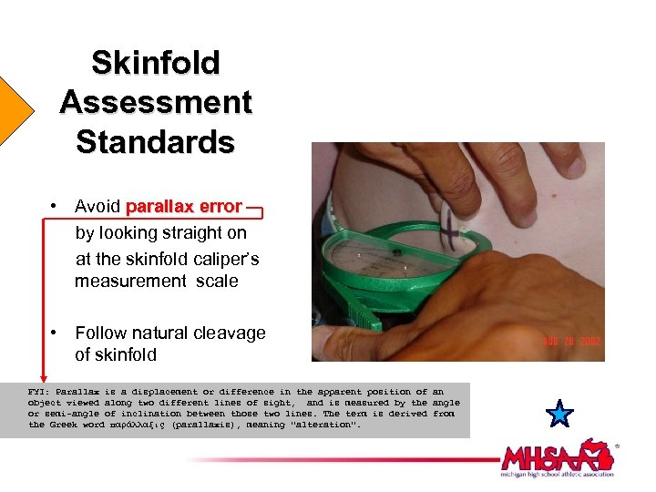 Skinfold Assessment Standards • Avoid parallax error by looking straight on at the skinfold