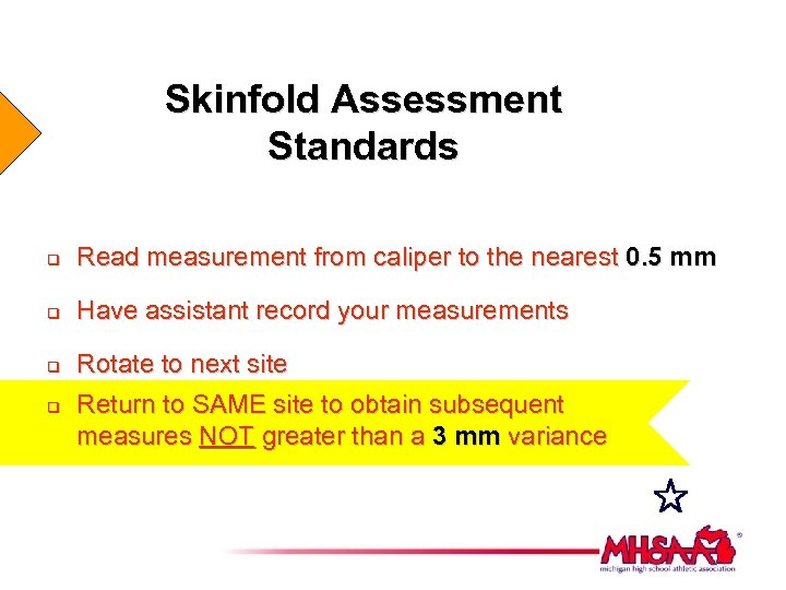 Skinfold Assessment Standards q Read measurement from caliper to the nearest 0. 5 mm