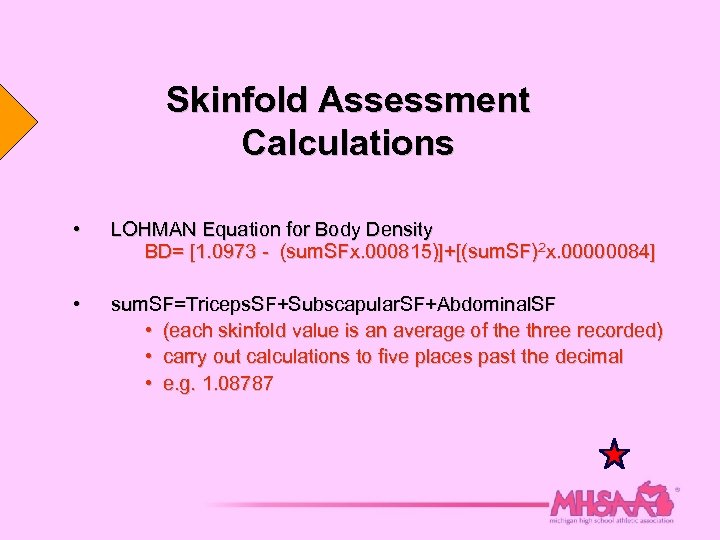 Skinfold Assessment Calculations • LOHMAN Equation for Body Density BD= [1. 0973 - (sum.