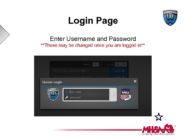 Login Page Enter Username and Password **These may be changed once you are logged
