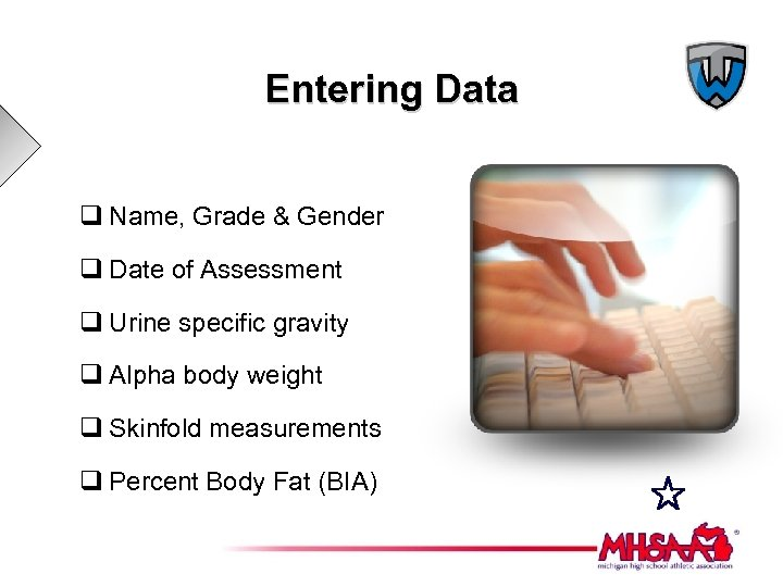 Entering Data q Name, Grade & Gender q Date of Assessment q Urine specific