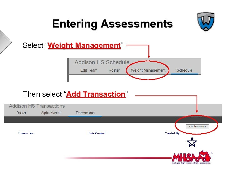 "Entering Assessments Select ""Weight Management"" Management Then select ""Add Transaction"" Transaction"