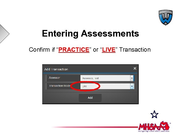 "Entering Assessments Confirm if ""PRACTICE"" or ""LIVE"" Transaction PRACTICE LIVE"