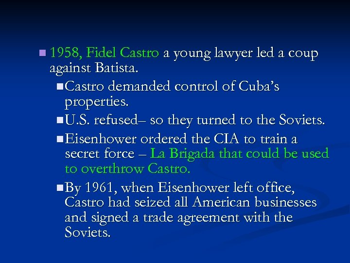 n 1958, Fidel Castro a young lawyer led a coup against Batista. n Castro