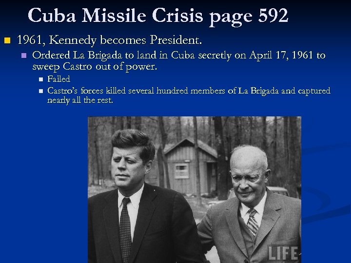 Cuba Missile Crisis page 592 n 1961, Kennedy becomes President. n Ordered La Brigada