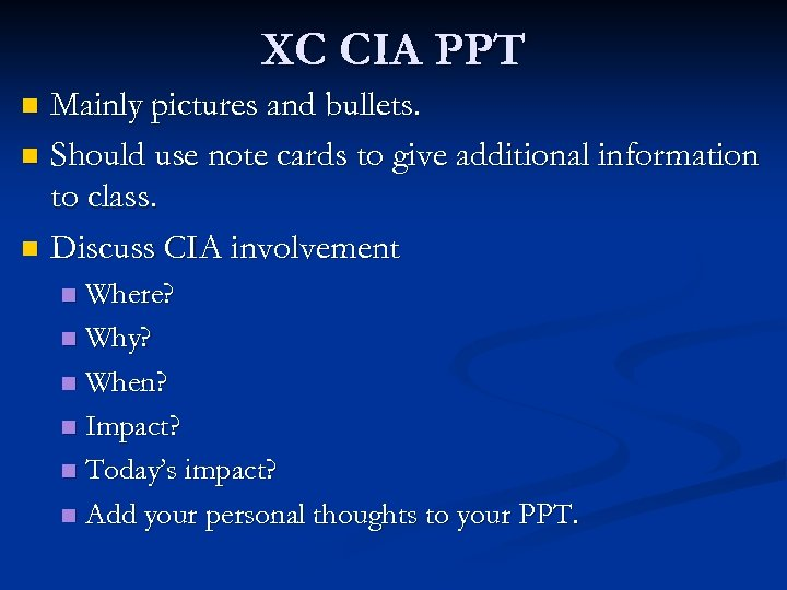 XC CIA PPT Mainly pictures and bullets. n Should use note cards to give