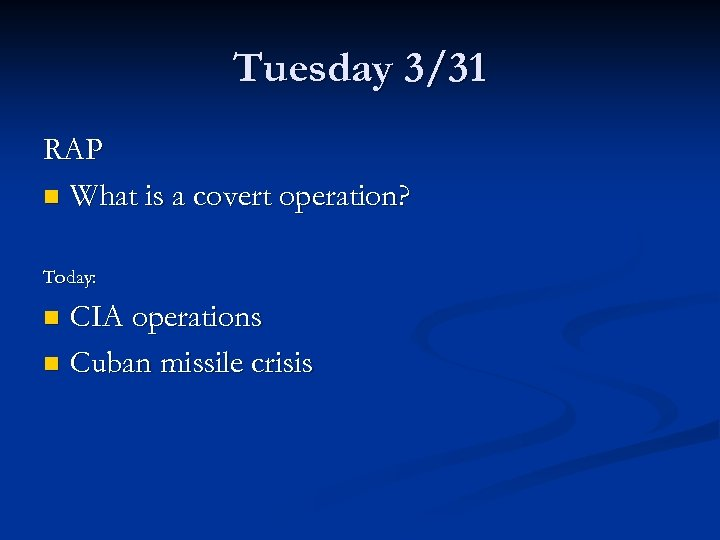 Tuesday 3/31 RAP n What is a covert operation? Today: CIA operations n Cuban