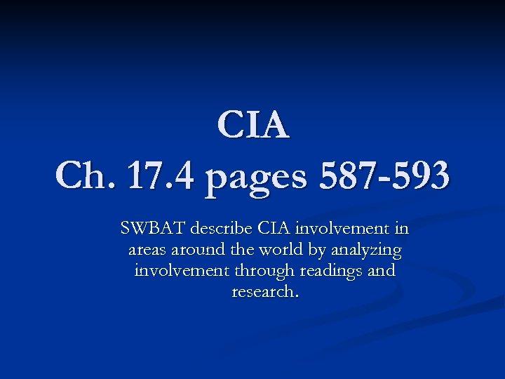 CIA Ch. 17. 4 pages 587 -593 SWBAT describe CIA involvement in areas around