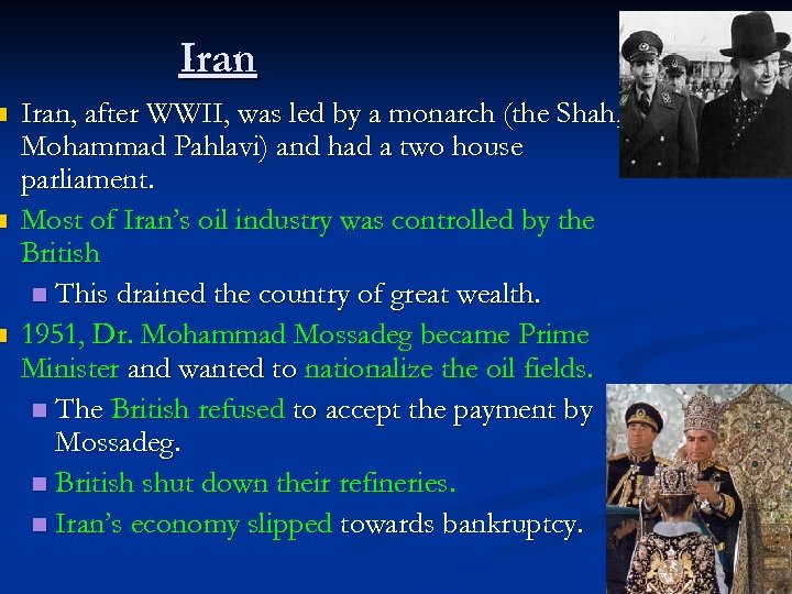 n n n Iran, after WWII, was led by a monarch (the Shah, Mohammad